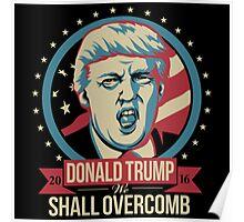 DONALD TRUMP 2016 WE SHALL OVERCOMB Poster