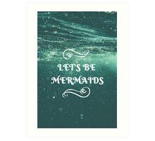 Let's Be Mermaids Art Print