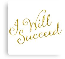 I Will Succeed Gold Faux Foil Metallic Glitter Motivational Quote Isolated on White Background Canvas Print