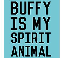 Buffy is my Spirit Animal_Black Photographic Print