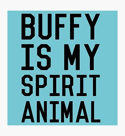 Buffy is my Spirit Animal_Black Photographic Print