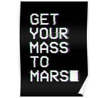 Get Your Mass to Mars (Glitch) – Prints & Posters Poster