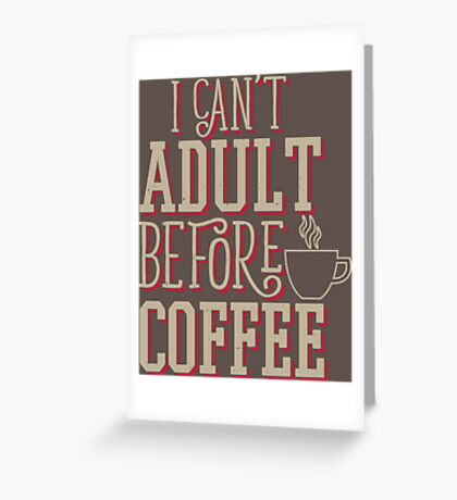 Can't Adult Before Coffee Greeting Card