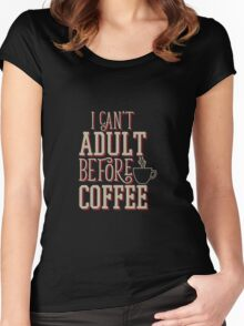 Can't Adult Before Coffee Women's Fitted Scoop T-Shirt