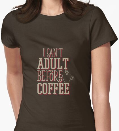 Can't Adult Before Coffee Womens Fitted T-Shirt