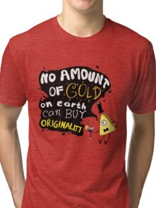 No Amount of Gold can Buy Originality Bill Cipher quote Tri-blend T-Shirt
