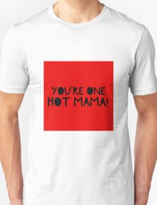 You're one hot mama! Unisex T-Shirt