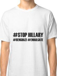 Stop Hillary #Benghazi #Emailgate Classic T-Shirt