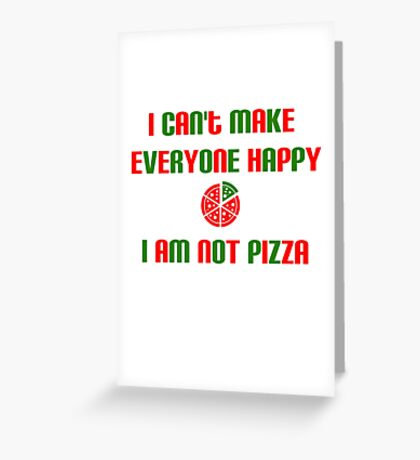 I am not pizza Greeting Card