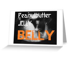 Peanutbutter Jelly Belly - Family Guy Greeting Card