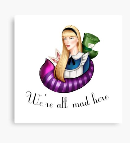 """""""We're All mad here"""" Canvas Print"""