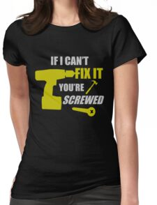 If I Can't Fix It, You're Screwed  Womens Fitted T-Shirt