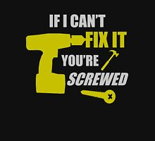 If I Can't Fix It, You're Screwed  Unisex T-Shirt