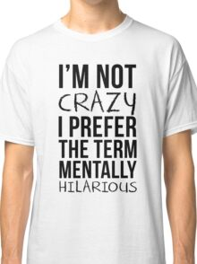 Mentally Hilarious Classic T-Shirt