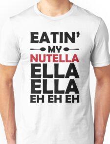 Nutella Ella Ella Eh Eh Eh Unisex T-Shirt