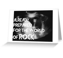 Already prepaired for the world of rock Greeting Card