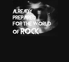 Already prepaired for the world of rock Unisex T-Shirt