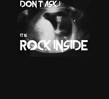 Don´t ask it is Rock Inside Unisex T-Shirt