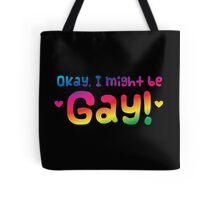 OKAY I might be gay cute Rainbow Pride  Tote Bag