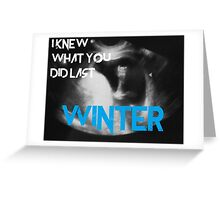 I kew what you did last winter Greeting Card