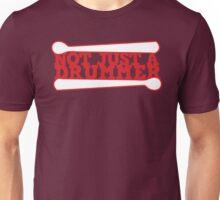 not just a drummer Unisex T-Shirt