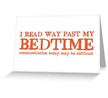I read way past my bed time communication today may be difficult Greeting Card