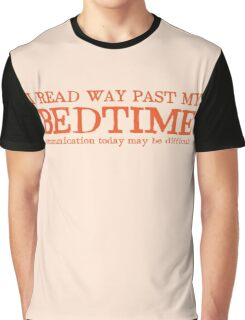 I read way past my bed time communication today may be difficult Graphic T-Shirt