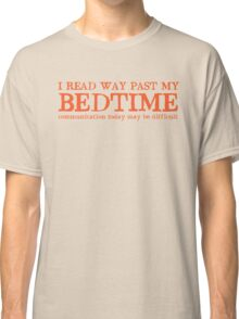 I read way past my bed time communication today may be difficult Classic T-Shirt
