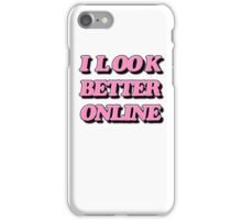 I look better online iPhone Case/Skin