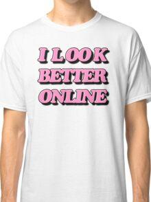 I look better online Classic T-Shirt