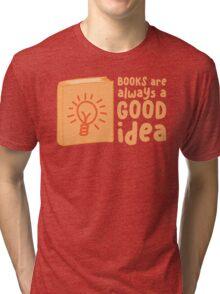 BOOKS are always a good idea! Tri-blend T-Shirt