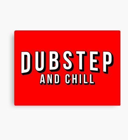 Dubstep and Chill Canvas Print