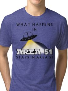 It stays in Area 51 Tri-blend T-Shirt
