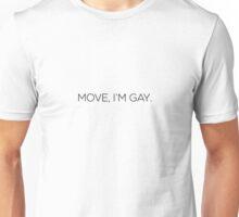 MOVE, I AM GAY. Unisex T-Shirt