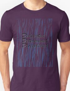 Dedicated Determined Disciplined Unisex T-Shirt