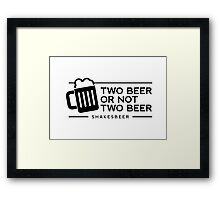 Funny Two Beer or Not Two Beer Framed Print