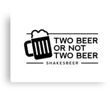 Funny Two Beer or Not Two Beer Canvas Print