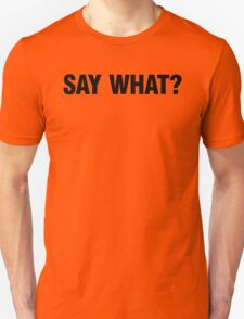 SAY WHAT? T-Shirt