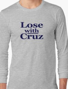 Lose with Cruz Long Sleeve T-Shirt