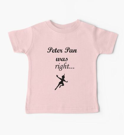 Peter pan was right Baby Tee