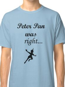 Peter pan was right Classic T-Shirt