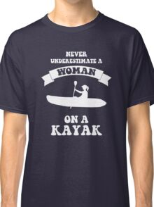 Never underestimate a woman on a kayak Classic T-Shirt