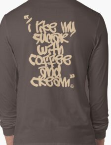 """I like my sugar with coffee and cream"" - Cream Long Sleeve T-Shirt"
