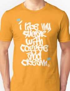 """I like my sugar with coffee and cream"" Unisex T-Shirt"