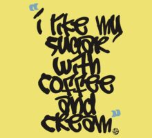 """I like my sugar with coffee and cream"" Kids Tee"