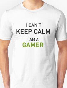 I Cant Keep Calm I Am A Gamer T-Shirt