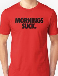 MORNINGS SUCK. T-Shirt