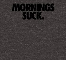 MORNINGS SUCK. Unisex T-Shirt