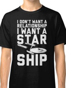 I want a Star ship not a relationship Classic T-Shirt