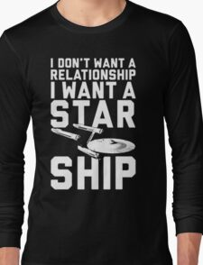 I want a Star ship not a relationship Long Sleeve T-Shirt